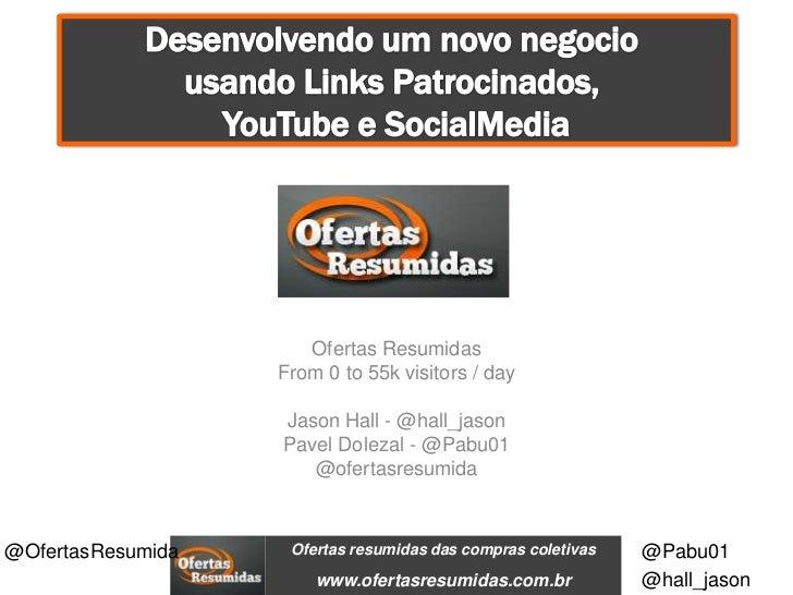 DesenvolvendoumnovonegociousandoLinksPatrocinados,YouTubeeSocialMedia<br />OfertasResumidas<br />From 0 to 55k vi...