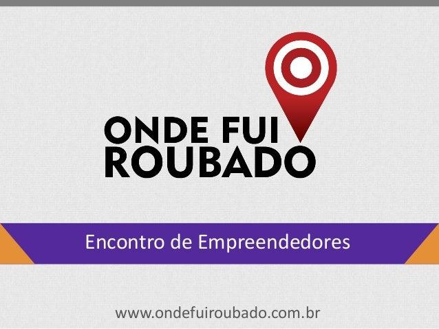 www.ondefuiroubado.com.br Encontro de Empreendedores