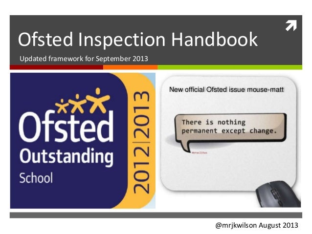  Ofsted Inspection Handbook Updated framework for September 2013 New official Ofsted issue mouse-matt @mrjkwilson August ...
