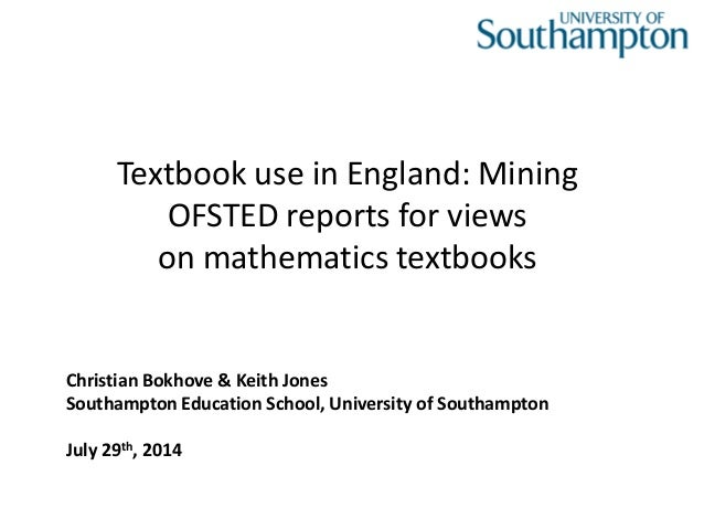 Textbook use in England: Mining  OFSTED reports for views  on mathematics textbooks  Christian Bokhove & Keith Jones  Sout...
