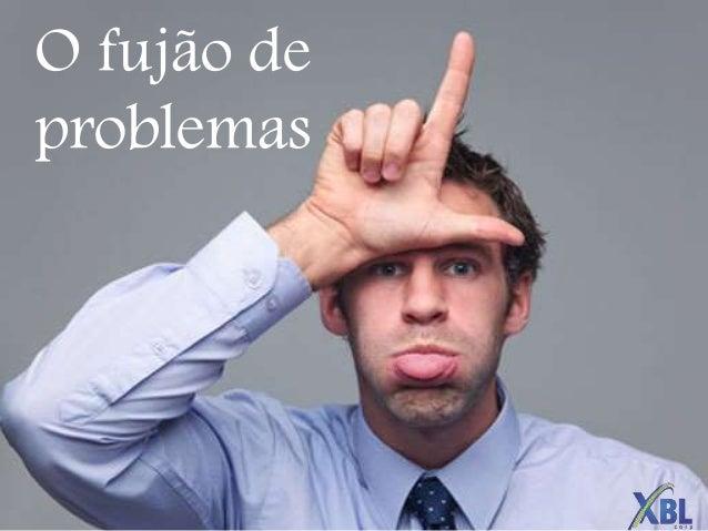 O fujão de problemas