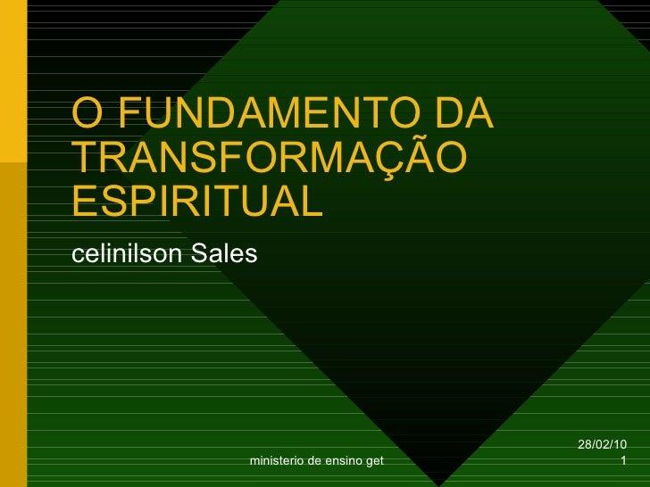 O FUNDAMENTO DA TRANSFORMAÇÃO ESPIRITUAL celinilson Sales