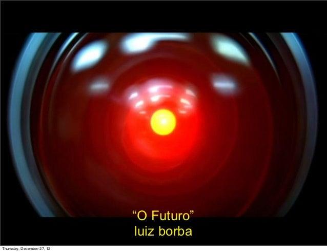 """""""O Futuro""""                            luiz borbaThursday, December 27, 12"""