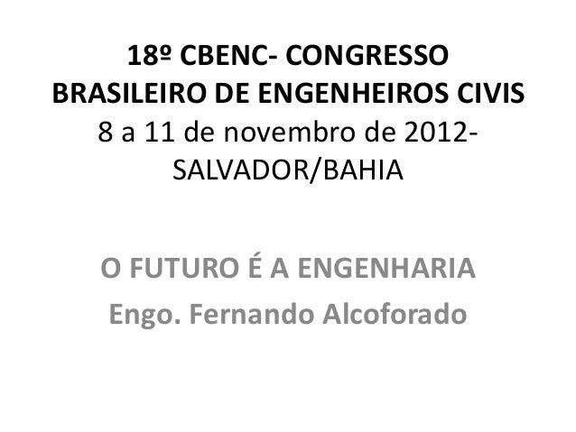 18º CBENC- CONGRESSOBRASILEIRO DE ENGENHEIROS CIVIS   8 a 11 de novembro de 2012-         SALVADOR/BAHIA   O FUTURO É A EN...