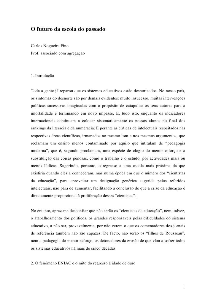 O futuro da escola do passado  Carlos Nogueira Fino Prof. associado com agregação     1. Introdução   Toda a gente já repa...