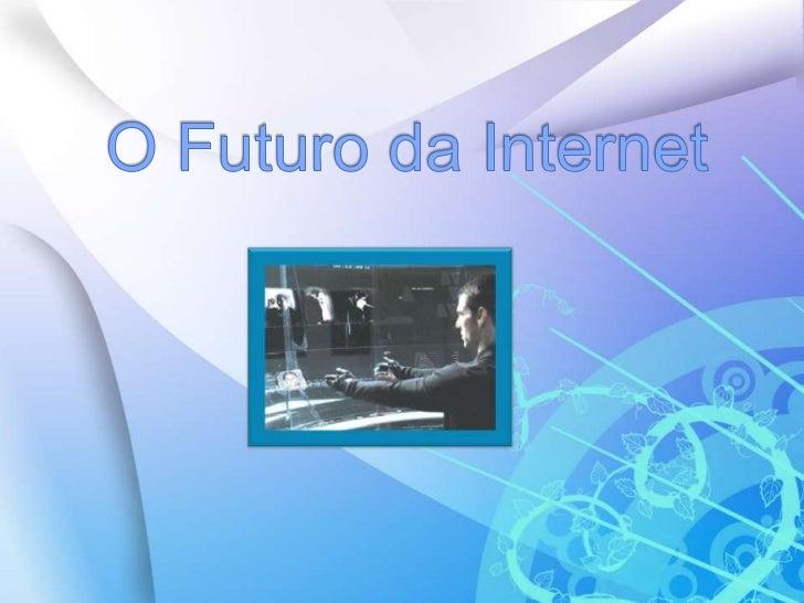 O Futuro da Internet<br />