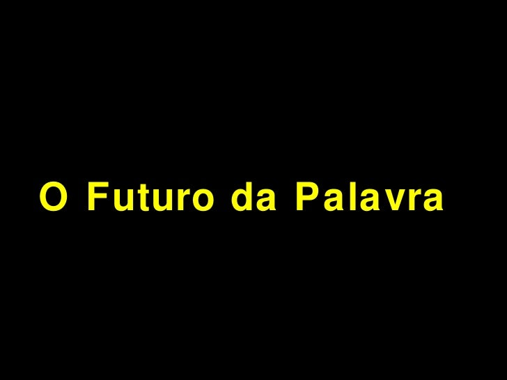 O Futuro da Palavra