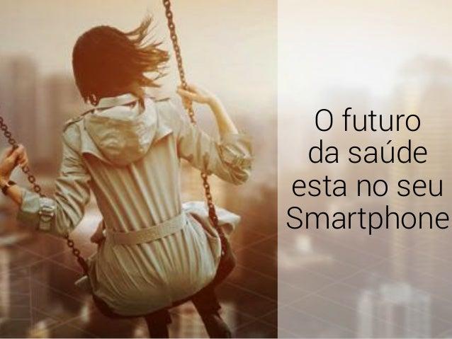 O futuro da saúde esta no seu Smartphone