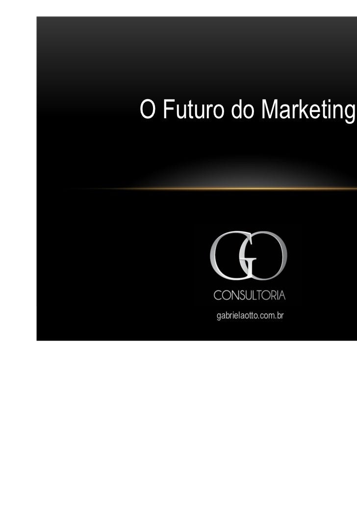 O Futuro do Marketing       gabrielaotto.com.br