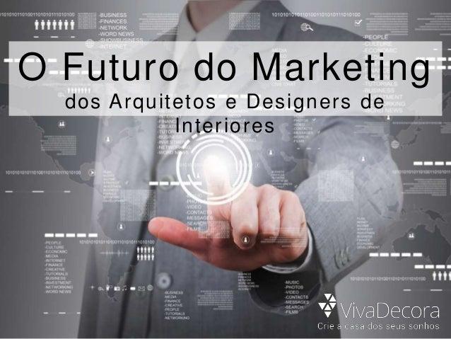 O Futuro do Marketing dos Arquitetos e Designers de Interiores