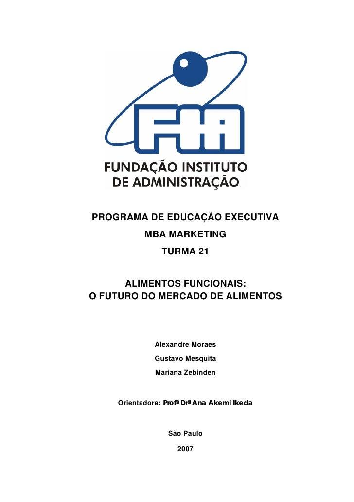 PROGRAMA DE EDUCAÇÃO EXECUTIVA           MBA MARKETING                TURMA 21      ALIMENTOS FUNCIONAIS:O FUTURO DO MERCA...