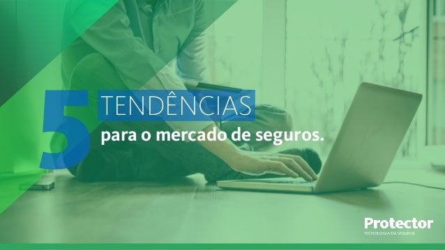 TECNOLOGIA EM SEGUROS TENDÊNCIAS para o mercado de seguros.5