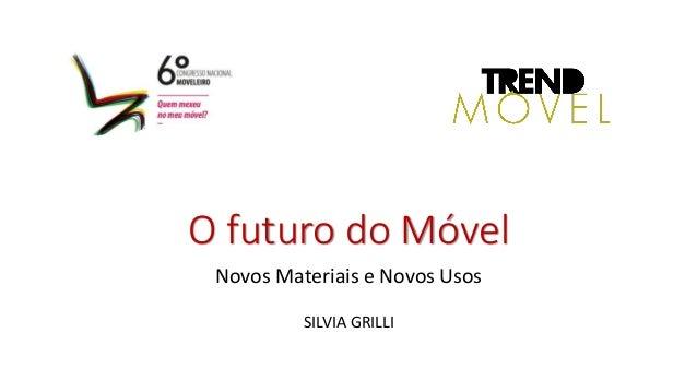 O futuro do Móvel Novos Materiais e Novos Usos SILVIA GRILLI