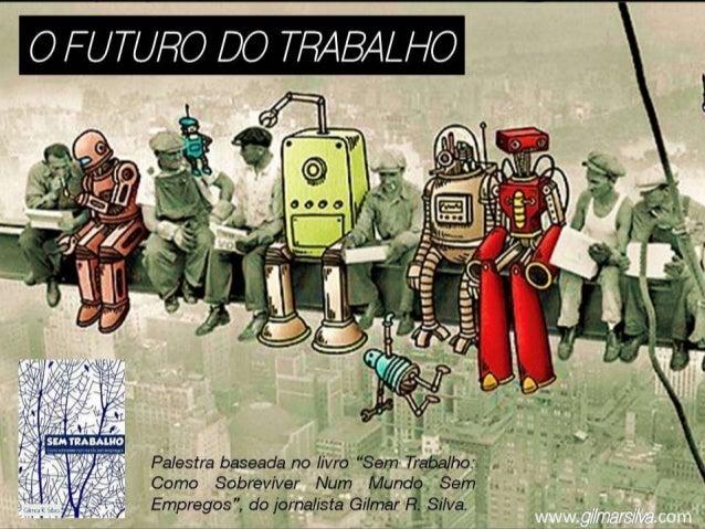 """o FUTURO DO TRABALHO               v¡ _m7 7 o  'a ' 1/ ' 1       """"Íâíyg"""" A v  àu4<›E; ,;-"""" é¡ ~ v '   z' X              0 ..."""