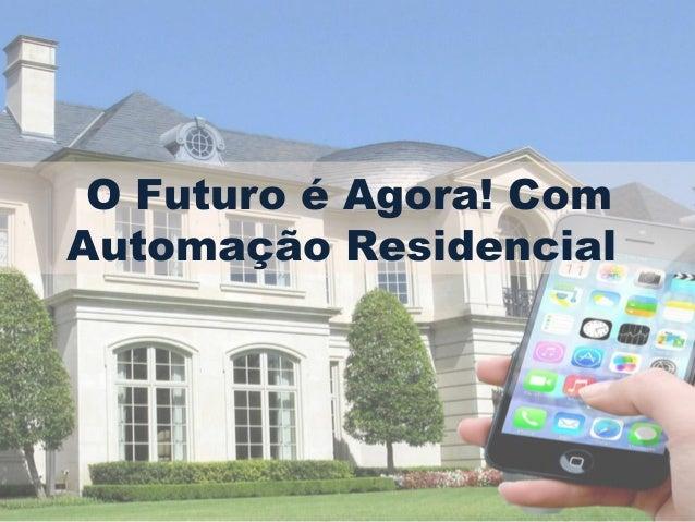O Futuro é Agora! Com Automação Residencial