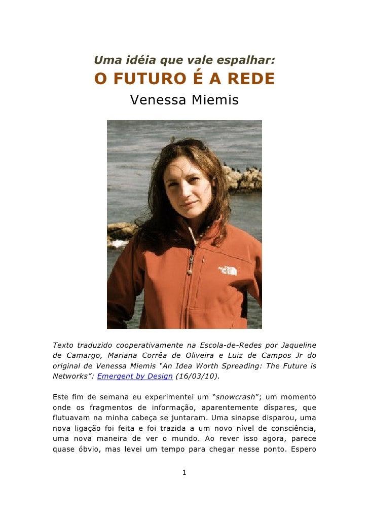 Uma idéia que vale espalhar:           O FUTURO É A REDE                    Venessa Miemis     Texto traduzido cooperativa...
