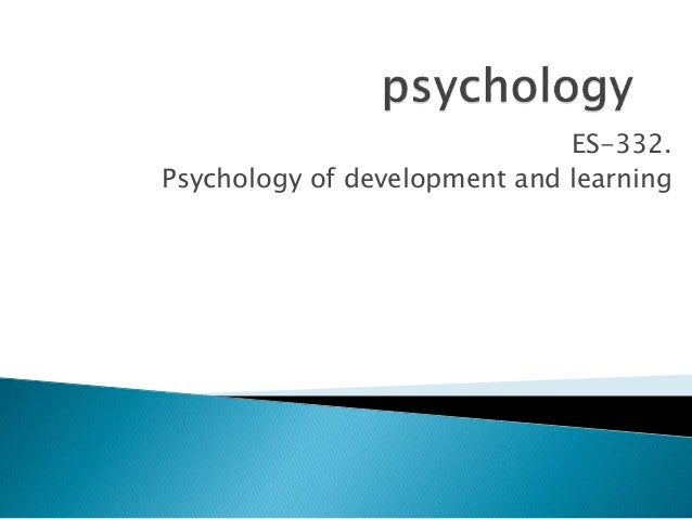 ES-332. Psychology of development and learning
