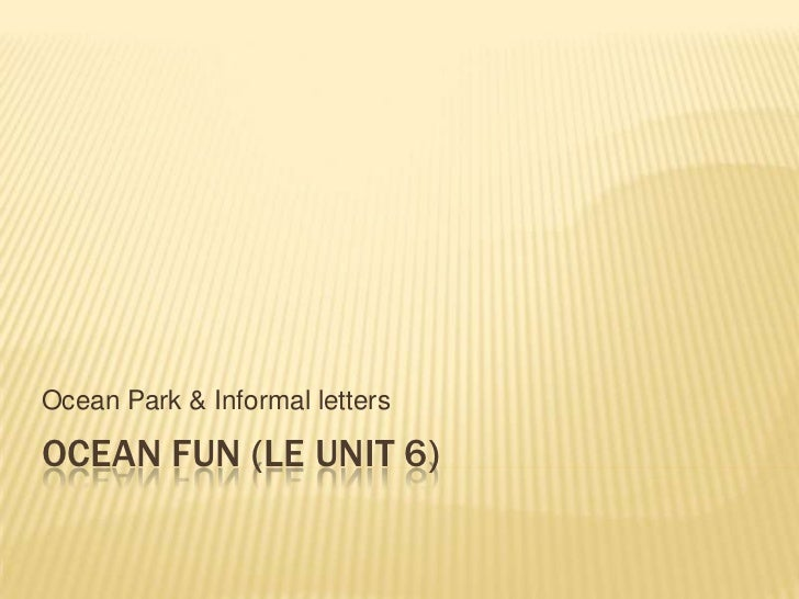 Ocean fun (LE Unit 6)<br />Ocean Park & Informal letters<br />