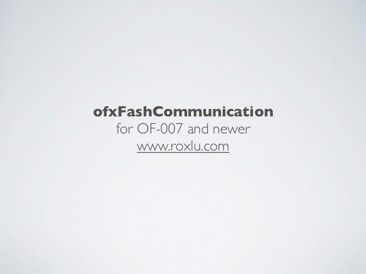 ofxFashCommunication   for OF-007 and newer       www.roxlu.com
