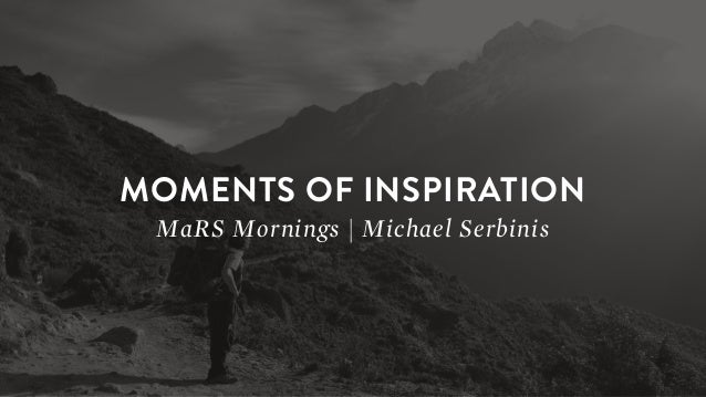 MOMENTS OF INSPIRATION MaRS Mornings | Michael Serbinis