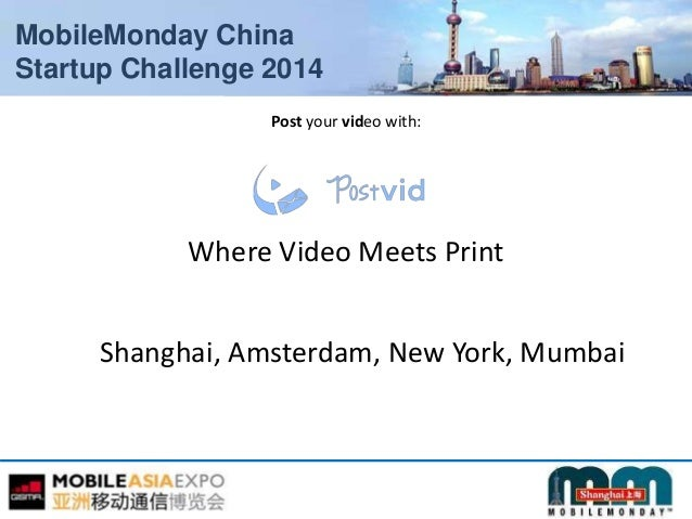 MobileMonday China Startup Challenge 2014 Post your video with: Where Video Meets Print Shanghai, Amsterdam, New York, Mum...