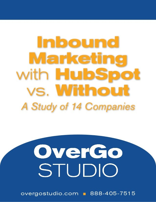 Inbound Marketing with HubSpot vs. Without A Study of 14 Companies overgostudio.com n 888-405-7515