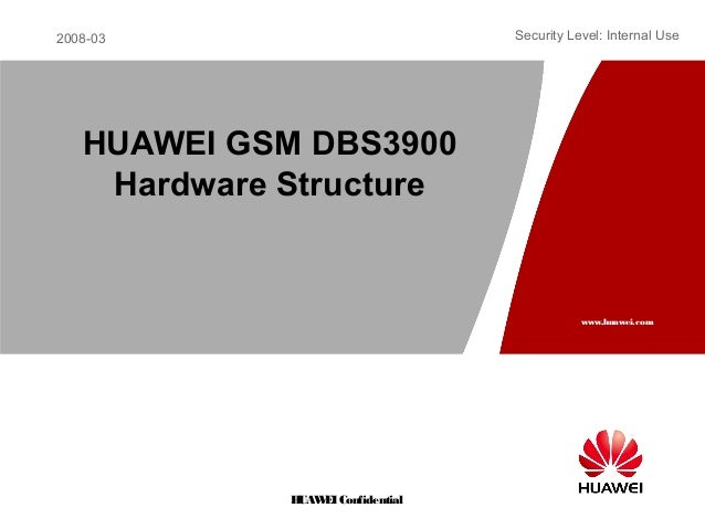 2008-03www.huawei.comHUAWEIConfidentialSecurity Level: Internal UseHUAWEI GSM DBS3900Hardware Structure