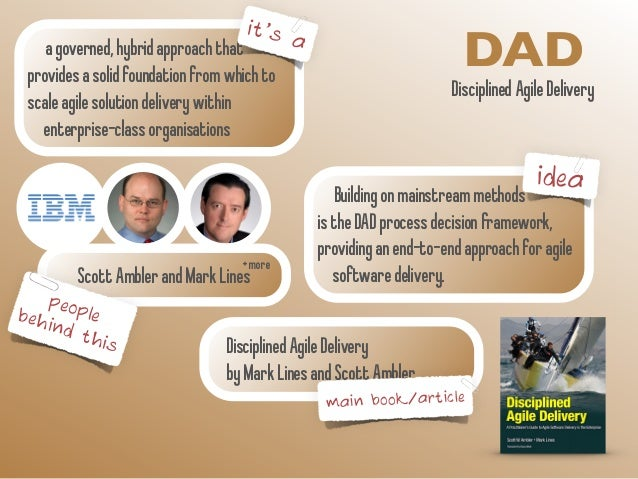 a governed, hybrid approach that DAD  provides a solid foundation from which to  scale agile solution delivery within  ent...