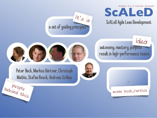 it's a  a set of guiding principles  ScALeD Woohoo, it's a recursive acronym!  ScALeD Agile Lean Development  autonomy, ma...