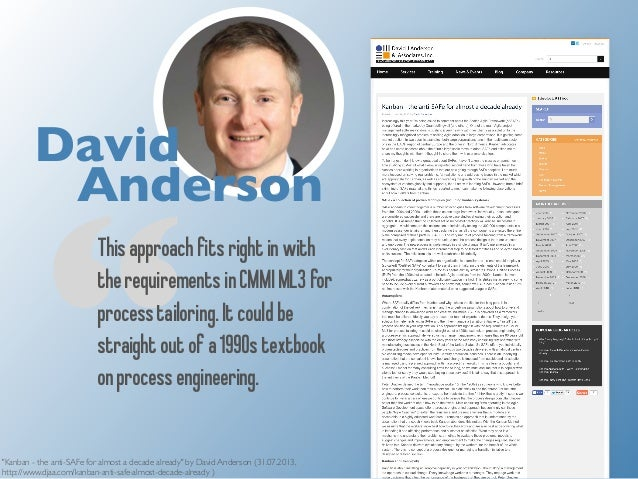 "David  Anderson  ""This approach fits right in with  the requirements in CMMI ML3 for  process tailoring. It could be  stra..."