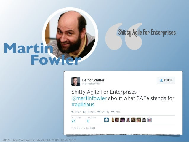 """Shitty Agile For Enterprises  Martin  Fowler  17.06.2014 https://twitter.com/berndschiffer/status/478793485642776576"