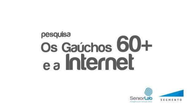 Analisar e compreender a relação do público 60+ com as tecnologias e em especial com a Internet. Quais são os equipamentos...