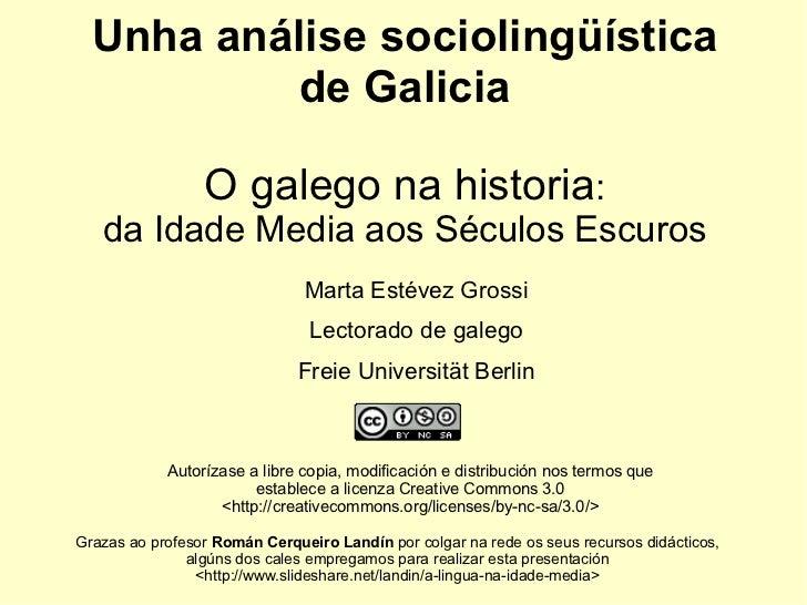 Unha análise sociolingüística deGalicia O galego na historia : da Idade Media aos Séculos Escuros Marta Estévez Grossi Le...