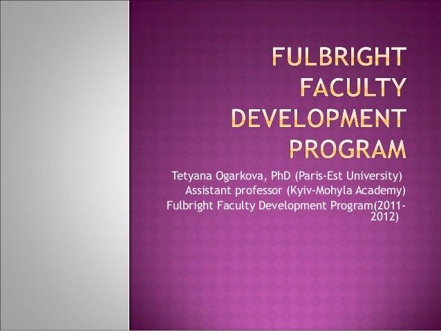 Tetyana Ogarkova, PhD (Paris-Est University)   Assistant professor (Kyiv-Mohyla Academy)Fulbright Faculty Development Prog...