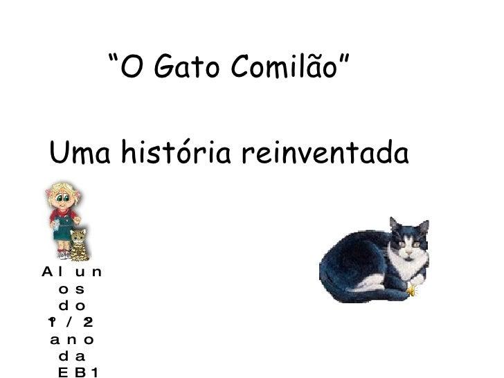 """"""" O Gato Comilão"""" Uma história reinventada Alunos do 1º/2º ano da EB1 de Igreja"""