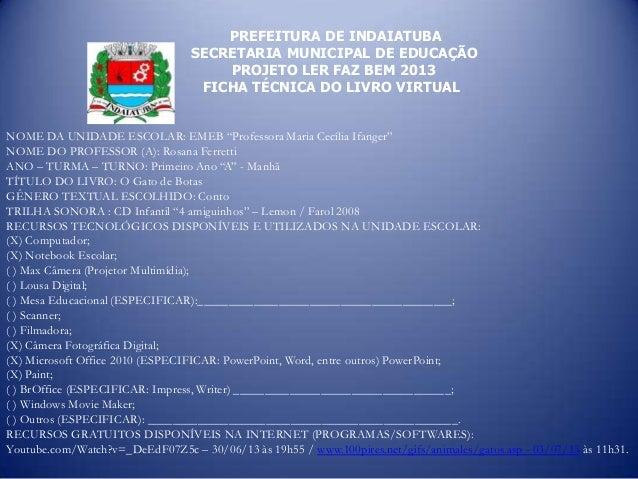 PREFEITURA DE INDAIATUBA SECRETARIA MUNICIPAL DE EDUCAÇÃO PROJETO LER FAZ BEM 2013 FICHA TÉCNICA DO LIVRO VIRTUAL NOME DA ...
