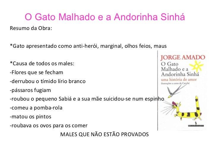 O Gato Malhado e a Andorinha Sinhá  <ul><li>Resumo da Obra: </li></ul><ul><li>*Gato apresentado como anti-herói, marginal,...