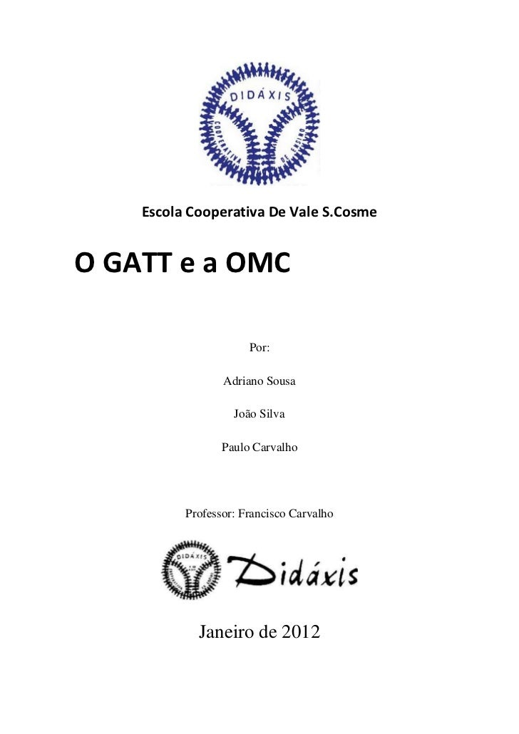 Escola Cooperativa De Vale S.CosmeO GATT e a OMC                      Por:                 Adriano Sousa                  ...