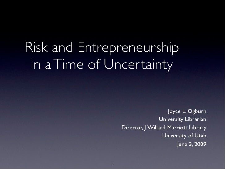 Risk and Entrepreneurship  in a Time of Uncertainty                                         Joyce L. Ogburn               ...