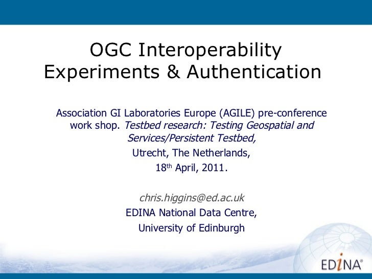 OGC Interoperability Experiments & Authentication  Association GI Laboratories Europe (AGILE) pre-conference work shop.  T...