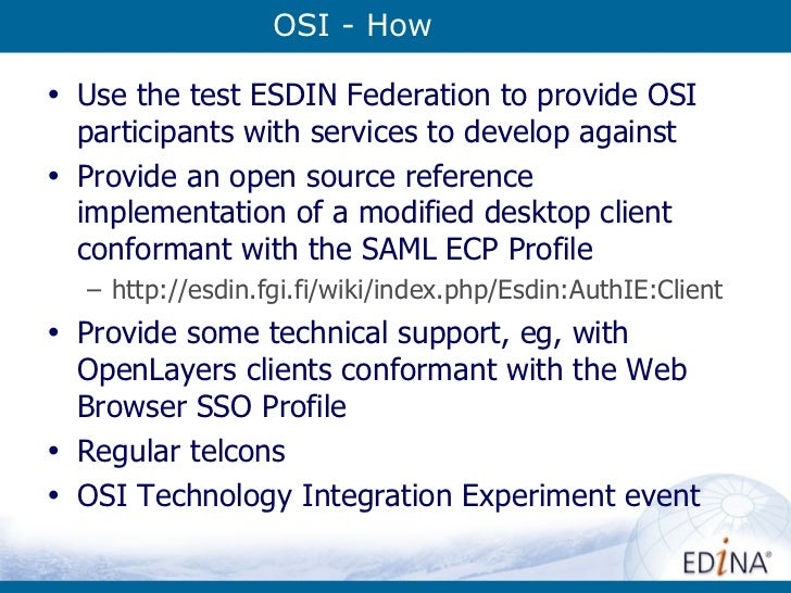 OSI - How <ul><li>Use the test ESDIN Federation to provide OSI participants with services to develop against </li></ul><ul...