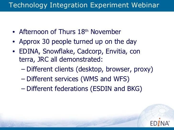 Technology Integration Experiment Webinar <ul><li>Afternoon of Thurs 18 th  November </li></ul><ul><li>Approx 30 people tu...