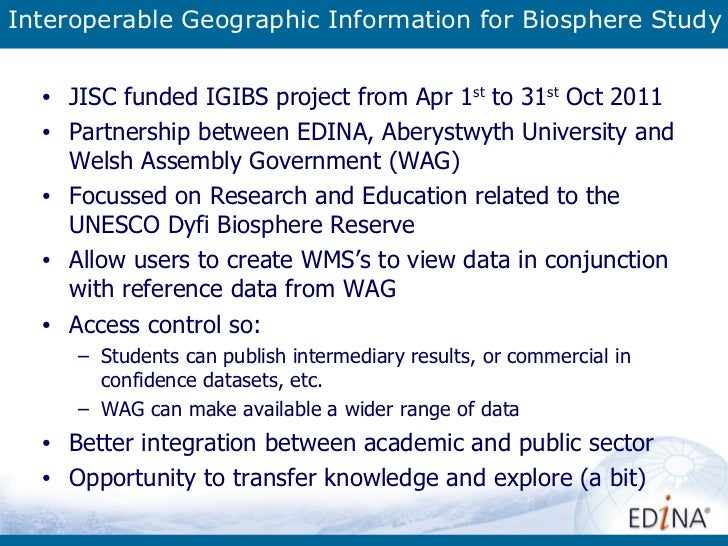 Interoperable Geographic Information for Biosphere Study <ul><li>JISC funded IGIBS project from Apr 1 st  to 31 st  Oct 20...