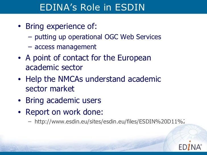 EDINA's Role in ESDIN <ul><li>Bring experience of: </li></ul><ul><ul><li>putting up operational OGC Web Services </li></ul...