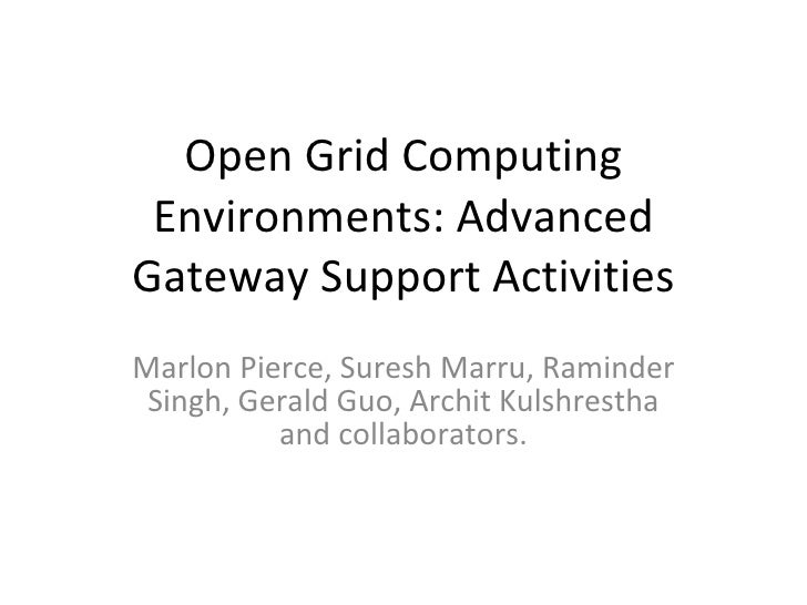 Open Grid Computing Environments: Advanced Gateway Support Activities Marlon Pierce, Suresh Marru, Raminder Singh, Gerald ...