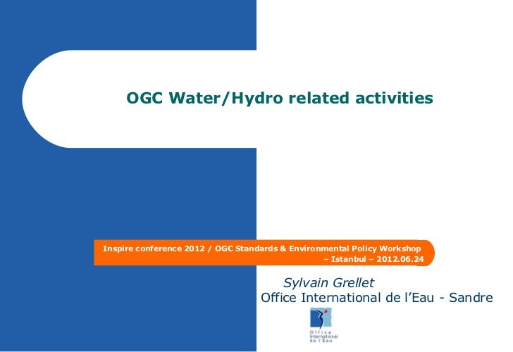 OGC Water/Hydro related activitiesInspire conference 2012 / OGC Standards & Environmental Policy Workshop                 ...