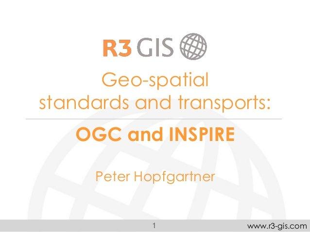 1 www.r3-gis.comGeo-spatialstandards and transports:OGC and INSPIREPeter Hopfgartner