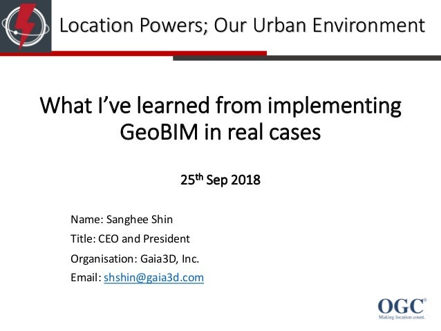 What I've learned from implementing GeoBIM in real cases 25th Sep 2018 Name: Sanghee Shin Title: CEO and President Organis...