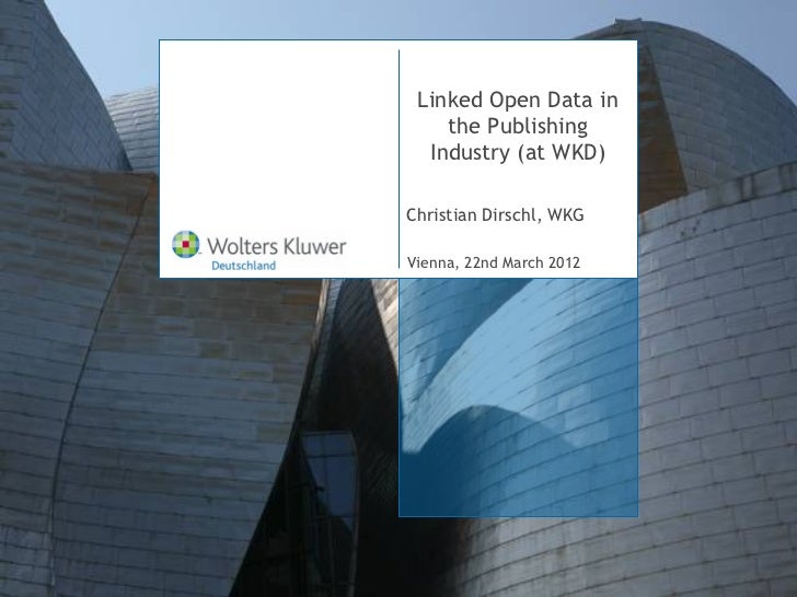 Linked Open Data in    the Publishing  Industry (at WKD)Christian Dirschl, WKGMünchen, 06. March 20122006Vienna, 22nd Deze...