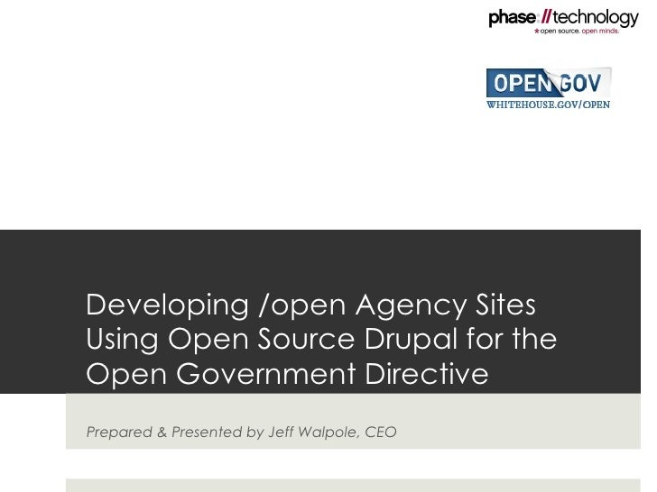 Developing /open Agency Sites  Using Open Source Drupal for the  Open Government Directive Prepared & Presented by Jeff Wa...
